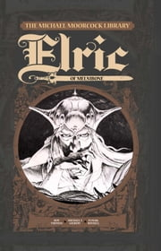 The Michael Moorcock Library - Elric, Vol. 1: Elric of Melnibone ebook by Roy Thomas,Michael T. Gilbert,P. Craig Russell