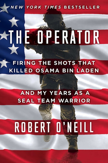 The operator ebook by robert oneill 9781501145056 rakuten kobo the operator firing the shots that killed osama bin laden and my years as a fandeluxe Ebook collections
