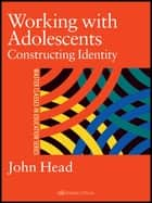 Working With Adolescents ebook by Dr John Head,Dr John Head,John Head