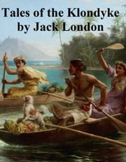Tales of the Klondyke ebook by Jack London