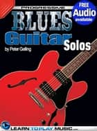Blues Guitar Lessons - Solos - Teach Yourself How to Play Guitar (Free Audio Available) ebook by LearnToPlayMusic.com, Peter Gelling