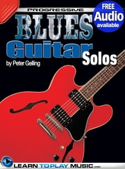 Blues Guitar Lessons - Solos - Teach Yourself How to Play Guitar (Free Audio Available) ebook by LearnToPlayMusic.com,Peter Gelling