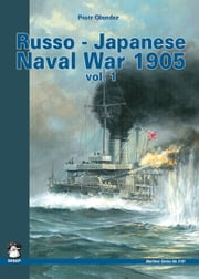 Russo-Japanese Naval War 1905 Vol. I ebook by Piotr Olender
