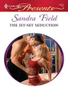 The Jet-Set Seduction ebook by Sandra Field