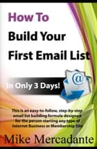 How To Build Your First Email List In Only 3 days ebook by Mike Mercadante