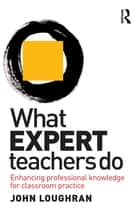 What Expert Teachers Do ebook by John Loughran
