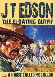 The Floating Outfit Book 3: A Horse Called Mogollon ebook by J.T. Edson