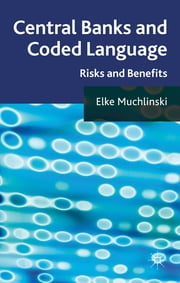 Central Banks and Coded Language - Risks and Benefits ebook by Elke Muchlinski