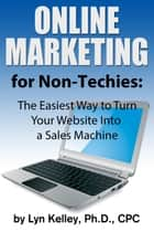 Online Marketing for Non-Techies: The Easiest Way to Turn Your Website Into a Sales Machine ebook by Lyn Kelley