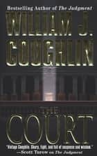 The Court - A Charley Sloan Courtroom Thriller ebook by William J. Coughlin