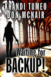 Waiting for Backup! by Khandi Tumeo and Don McNair ebook by Don McNair