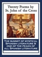 Twenty Poems by St. John of the Cross - With linked Table of Contents ebook by Saint John of the Cross