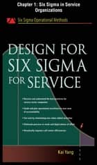 Design for Six Sigma for Service, Chapter 1 - Six Sigma in Service Organizations ebook by Kai Yang