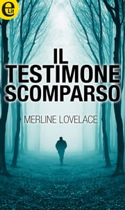 Il testimone scomparso (eLit) ebook by Merline Lovelace