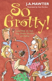 So Grotty! ebook by J A Mawter