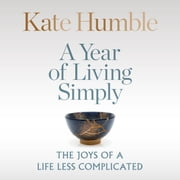 A Year of Living Simply - The joys of a life less complicated audiobook by Kate Humble