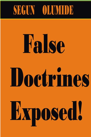 False Doctrines Exposed! ebook by SEGUN OLUMIDE