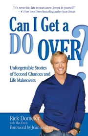 Can I Get a Do Over? - Unforgettable Stories of Second Chances and Life Makeovers ebook by Rick Domeier,Max Davis