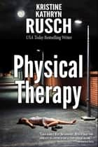Physical Therapy ebook by Kristine Kathryn Rusch