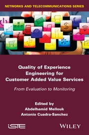 Quality of Experience Engineering for Customer Added Value Services - From Evaluation to Monitoring ebook by Abdelhamid Mellouk,Antonio Cuadra-Sanchez
