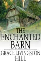The Enchanted Barn ebook by Grace Livingston Hill
