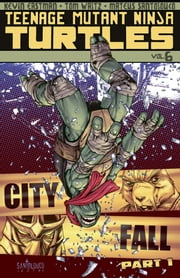 Teenage Mutant Ninja Turtles Vol. 6: City Fall, Part 1 ebook by Waltz, Tom; Eastman, Kevin; Santolouco,...