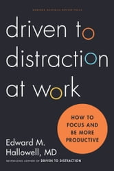 Driven to Distraction at Work - How to Focus and Be More Productive ebook by Ned Hallowell