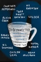 [Dis]Connected Volume 2 - Poems & Stories of Connection and Otherwise ebook by Michelle Halket, Tyler Knott Gregson, Courtney Peppernell,...