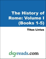The History of Rome: Volume I (Books 1-5) ebook by Livius (Livy), Titus