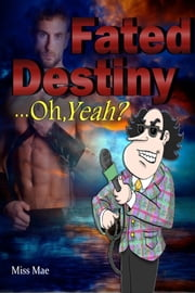 Fated Destiny...Oh, Yeah? ebook by Miss Mae