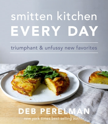 Smitten Kitchen Every Day - Triumphant & Unfussy New Favorites ebook by Deb Perelman