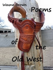 Poems of the Old West ebook by Wayne Brown