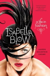 Isabella Blow - A Life in Fashion ebook by Lauren Goldstein Crowe