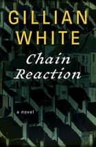 Chain Reaction - A Novel ebook by Gillian White