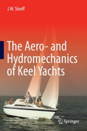 The Aero- and Hydromechanics of Keel Yachts ebook by J.W. Slooff