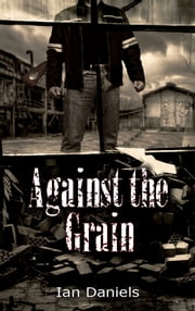 Against the Grain ebook by Ian Daniels