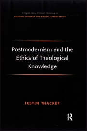 Postmodernism and the Ethics of Theological Knowledge ebook by Justin Thacker