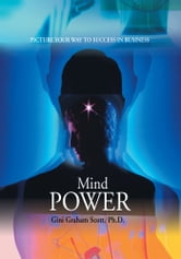 Mind Power - Picture Your Way to Success in Business ebook by Gini G Scott