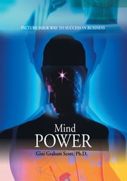 Mind Power - Picture Your Way to Success in Business ebook by Gini Graham Scott Ph.D.