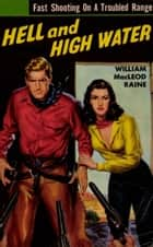 Hell And High Water eBook by William MacLeod Raine