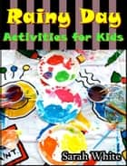 Rainy day activities for kids : Easy craft activities for kids hobbies ebook by Sarah White