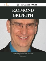 Raymond Griffith 32 Success Facts - Everything you need to know about Raymond Griffith ebook by Todd Bennett