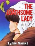 The Loathsome Lady ebook by Lynne Namka