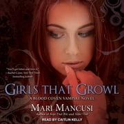 Girls that Growl - A Blood Coven Vampire Novel audiobook by Mari Mancusi