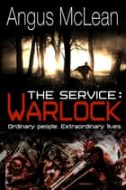 The Service: Warlock ebook by Angus McLean