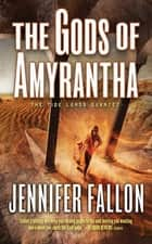 The Gods of Amyrantha - The Tide Lords Quartet ebook by Jennifer Fallon