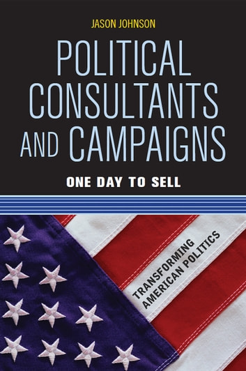Political Consultants and Campaigns - One Day to Sell ebook by Jason Johnson