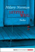 Letzter Weg - Thriller ebook by Hilary Norman, Rainer Schumacher