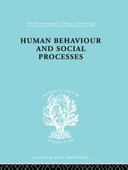 Human Behavior and Social Processes - An Interactionist Approach ebook by Arnold M. Rose
