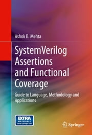 SystemVerilog Assertions and Functional Coverage - Guide to Language, Methodology and Applications ebook by Ashok B. Mehta